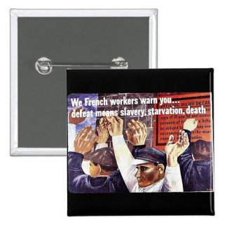 We French Workers Warn You Defeat Means Slavery Pinback Button