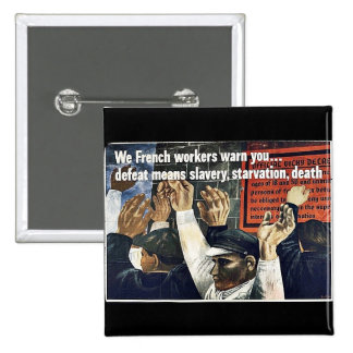 We French Workers Warn You Defeat Means Slavery St Pin