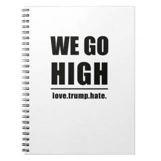We Go High Love Trumps Hate Notebook