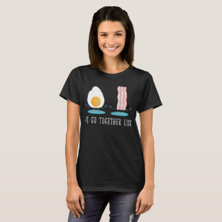 We Go Together like Eggs and Bacon T-Shirt
