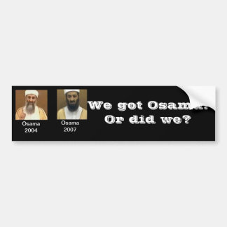 We got osama? bumper sticker