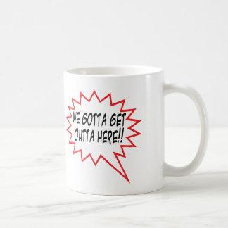 We gotta get outta here!! basic white mug