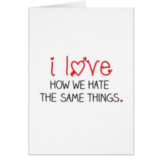 We Hate the Same Things Card