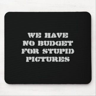 we have no budget for stupid pictures mouse pad