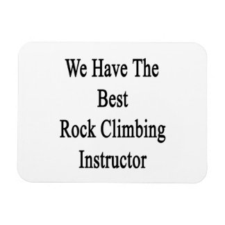 We Have The Best Rock Climbing Instructor Vinyl Magnets