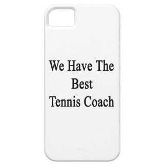 We Have The Best Tennis Coach iPhone 5 Case