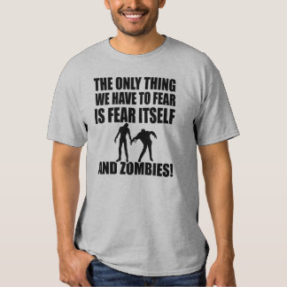 we have to fear is fear itself and zombie tshirts