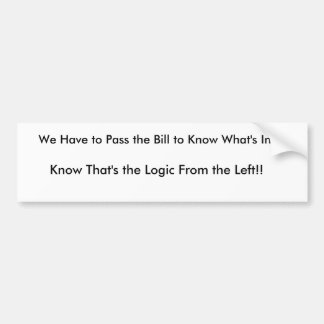 We Have to Pass the Bill to Know What's In It.,... Bumper Sticker