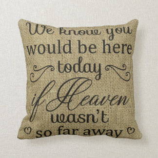 We Know You Would Be Here Today Memorial Pillow