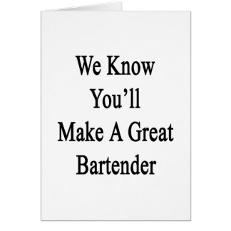 We Know You'll Make A Great Bartender Card