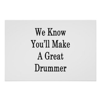 We Know You'll Make A Great Drummer Poster