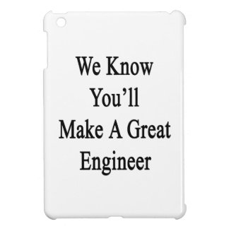 We Know You'll Make A Great Engineer iPad Mini Covers