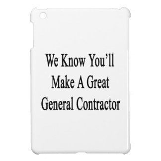 We Know You'll Make A Great General Contractor iPad Mini Cover