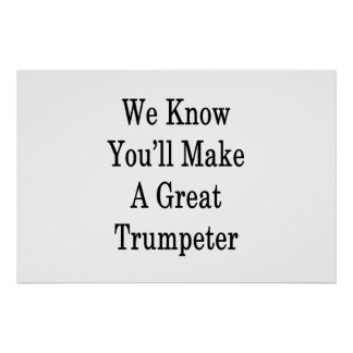 We Know You'll Make A Great Trumpeter Poster