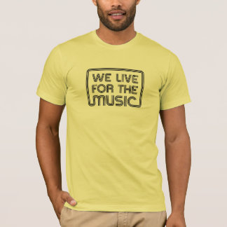 We lIve for the Music Black T-Shirt