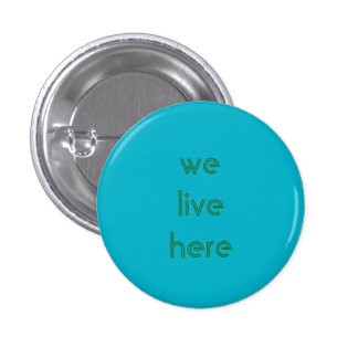 'We Live Here' Button