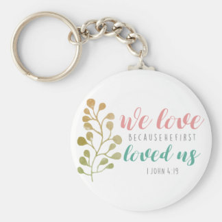 we love because he first loved us basic round button key ring
