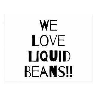 WE LOVE LIQUID BEANS!! Postcard