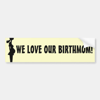 WE LOVE OUR BIRTHMOM! BUMPER STICKER