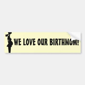 WE LOVE OUR BIRTHMOM! BUMPER STICKER