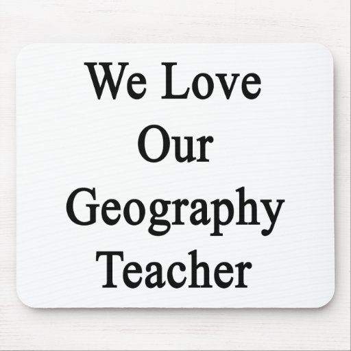 We Love Our Geography Teacher Mousepad