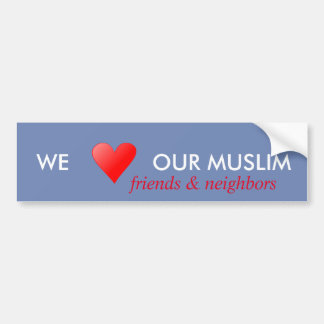 WE LOVE OUR MUSLIM FRIENDS BUMPER STICKER
