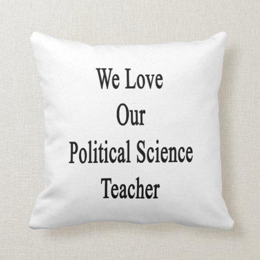 We Love Our Political Science Teacher Pillow