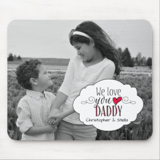 """""""We love you Daddy"""" - Photo + Personalized Mouse Pad"""