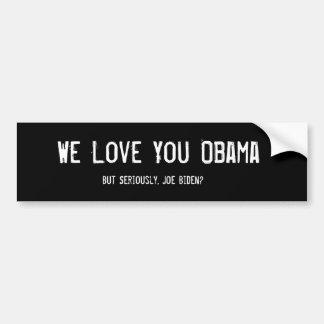We Love You Obama, But Seriously, Joe Biden? Car Bumper Sticker