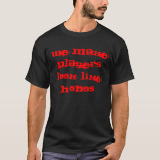 WE MAKE PLAYERS LOOK LIKE HOBOS T-Shirt