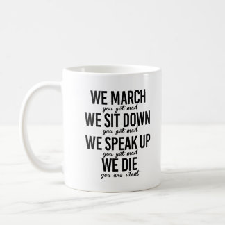 We March You Get Mad - Coffee Mug