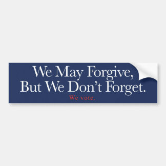 We May Forgive, But We Don't Forget. Bumper Sticker