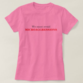"""We must avoid MICROAGGRESSIONS"" T-Shirt"