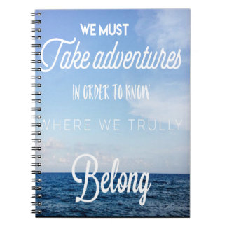 we must take adventures, you can do it notebook