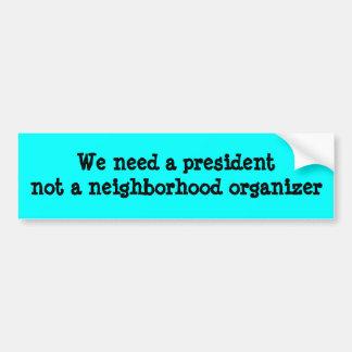 We need a president not a neighborhood organizer car bumper sticker