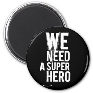 we need a super hero 6 cm round magnet