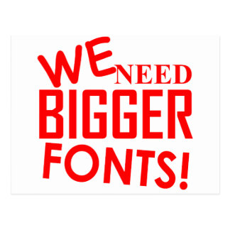 WE NEED BIGGER FONTS! POSTCARD