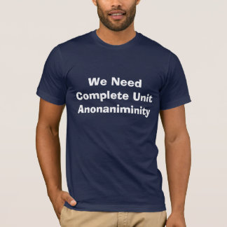 We Need Complete Unit Anonaniminity T-Shirt