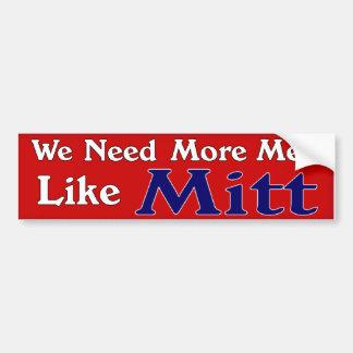 We Need More Men Like Mitt Bumper Sticker