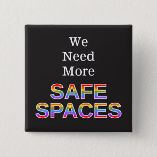 """""""We Need More SAFE SPACES"""" 15 Cm Square Badge"""