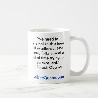 """We need to internalize this idea of excellence... Basic White Mug"