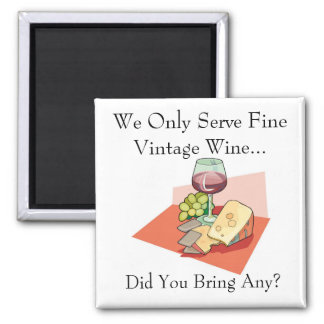 We Only Serve Fine Vintage Wine -Did You Bring Any Square Magnet