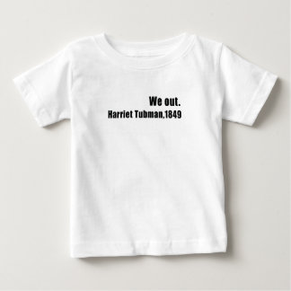 We Out Harriet Tubman Black History Baby T-Shirt