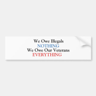 We Owe Illegals NOTHING Bumper Sticker