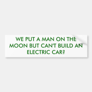 WE PUT A MAN ON THE MOON BUT CAN'T BUILD AN ELE... CAR BUMPER STICKER