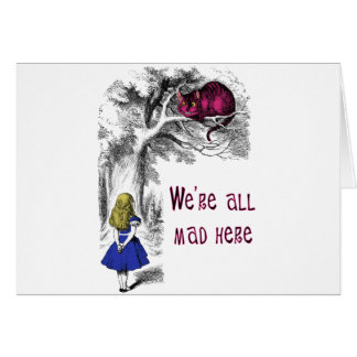 We re All Mad Here Greeting Card