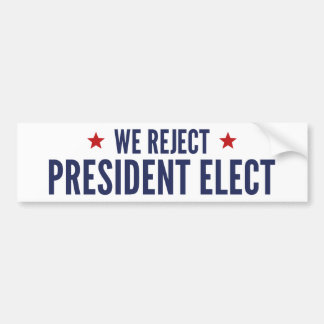 We Reject President Elect Bumper Sticker
