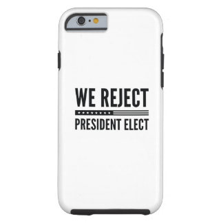 We Reject President Elect Tough iPhone 6 Case