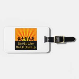 We Rise When We Lift Others Up Luggage Tag