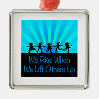 We Rise When We Lift Others Up Metal Ornament